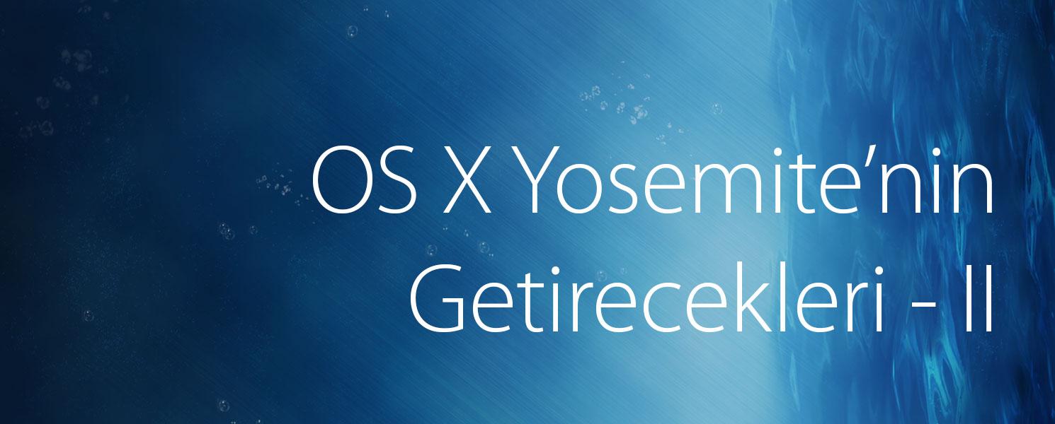 OS X 10.10 Yosemite'nin Bizlere Getirecekleri – II