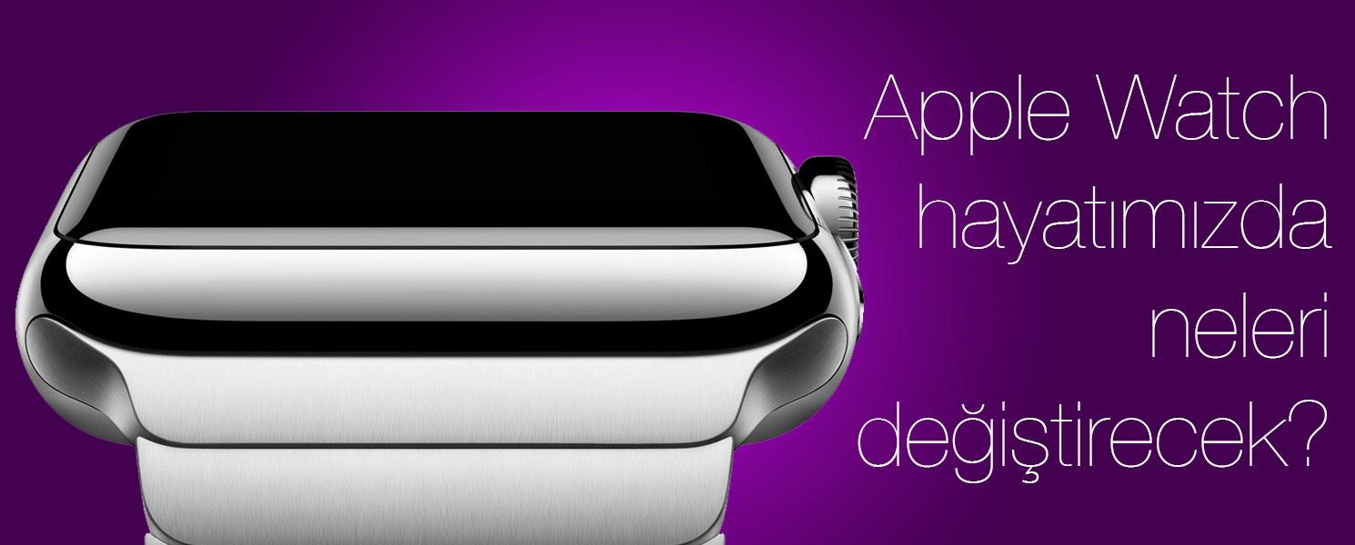 Apple Watch Hayatımızda Neleri Değiştirecek?
